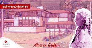 Do anonimato ao reconhecimento: conheça a arquiteta Marion Griffin