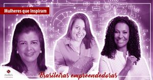 Conheça 3 brasileiras que inovaram e mudaram o mercado!