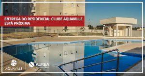 Entrega do Residencial Clube AquaVille está próxima