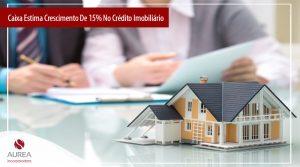 Caixa Estima Crescimento De 15% No Crédito Imobiliário Em Relação A 2020