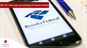 IRPF 2021: veja os prazos de entrega, restituição e as novas regras para declaração
